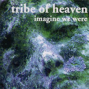 "Tribe Of Heaven ""Imagine we were"""